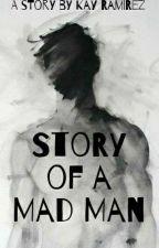 Story of a Mad Man by KayRamirezz