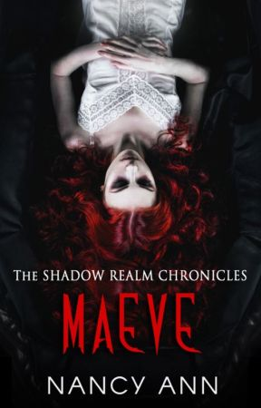 The Shadow Realm Chronicles: Maeve (Book 1) COMPLETED #wattys2018 by NancieAnn