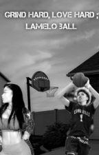 Grind Hard, Love Hard ; LaMelo Ball by adrieebabee