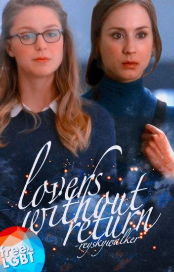 Lovers Without Return - Kara Danvers - ˗ˏˋ Ami ˎˊ˗ - Wattpad