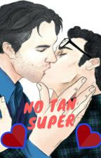 No tan super [Fanfic] [Yaoi] by imStarSapphire
