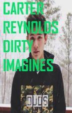 Carter Reynolds Dirty Imagines (WARNING: SUPER DIRTY) by carterreynoldsisbae