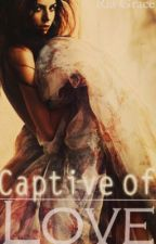 Captive of Love by RiaGrace