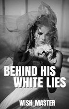 Behind His White Lies  by Wish_Master