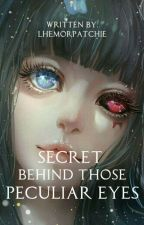 Secret behind those Peculiar Eyes #watty's 2017 (ON GOING) by LhemorPatchie