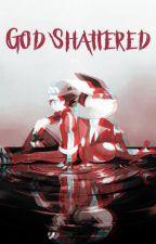 God Shattered by RangerTonables