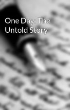 One Day: The Untold Story by oranged2andblued2