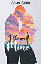 You Are Mine( Once she claimed by him) by AnamAzamChaudhry