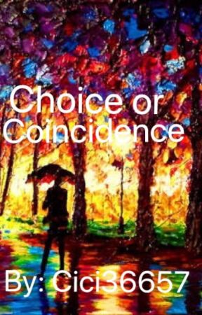 Choice Or Coincidence by Cici36657