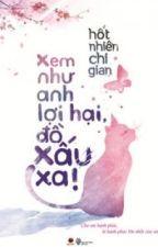 Xem như anh lợi hại,đồ xấu xa-Hốt Nhiên Chi Gian(full+NT) by nhohattieu2805