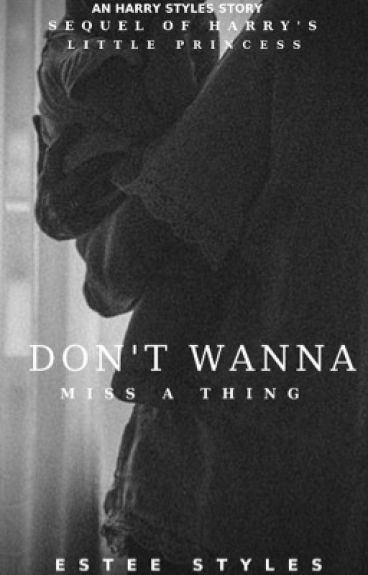 Don't Wanna Miss A Thing [Harry's Little Princess Sequel] [hs]