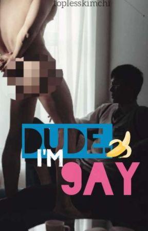 . . . Dude, I'm Gay (TRUE STORY) (17+) by mistersenpaikw