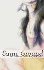 Same Ground [ONE-SHOT] by mysecretsunshine