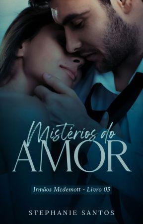 Mistérios do Amor ●|Livro 5|● SEM PREVISÃO by AutoraSSantos