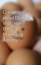 Great things about Dealing With some Other Marketing Agency by seoboss62