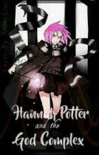 Hannah Potter and the God Complex (2015-2016) by TheNextDarkLord