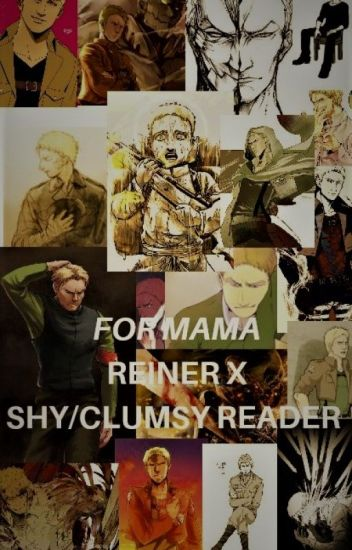 For Mama~ Reiner X Shy/Clumsy Reader (Spoilers)(Lemon) - Liv