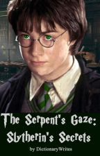The Serpent's Gaze, Book Two: Slytherin's Secrets by dictionarywrites