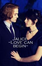 |Jalice|  Love can begin  by calledJosii