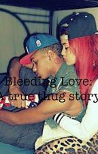 Bleeding Love: A True Thug Story by ArmaniSmith0