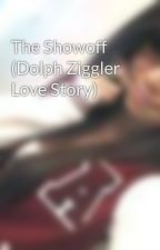 The Showoff (Dolph Ziggler Love Story) by BaileyLovesCody