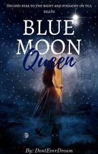 Blue Moon Queen by DontEverDream