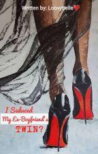 I Seduced My Ex-boyfriend's Twin? by Loovybelle