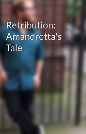 Retribution: Amandretta's Tale by Rethelias