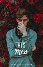 His Mess by Sunnybooks2016