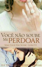 Você Não Soube Me Perdoar (Em Breve) by MariaVitoriaSantos1