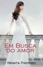 EM BUSCA DO AMOR by RenataloveGrey