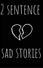 2 sentence sad stories by IGaveUpOnTheUsername