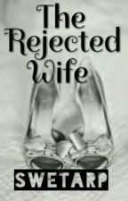 The Rejected Wife by buster7474