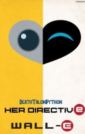 WALL-E: Her Directive - Chapter 1 - Wattpad