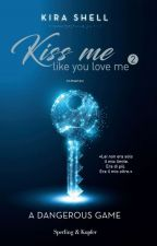 kiss me like you love me 2 (GAME OVER) ✨WATTYS2018✨ by Chanel_Vale