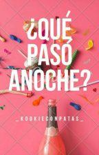 ¿Qué pasó Anoche ? ( No Editada) by _kookieConPatas_