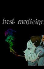 best medicine (On Hold) by mythingsforever