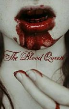The Blood Queen  by Only-Evil