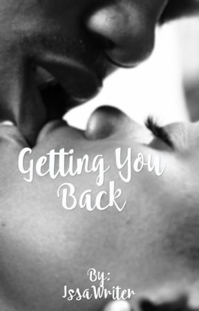 Getting You Back [Steamy Novel] ✔️ by IssaWriter
