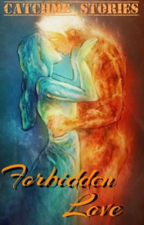Forbidden Love (Complete) by CatchMeStories