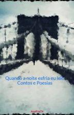 Quando a noite esfria eu leio Contos e Poesias by AnaRita74