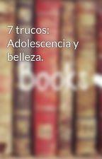 7 trucos: Adolescencia y belleza. by ElMundoDeCatayAli