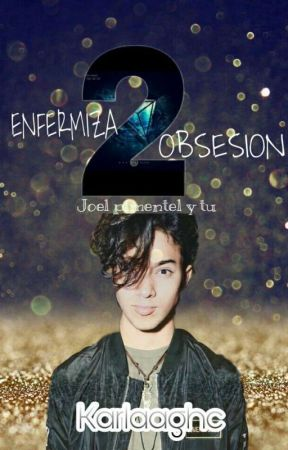 Enfermiza Obsesión, Joel Pimentel y Tu (2da Temporada). by Karlaaghc