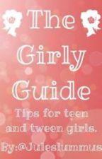 The Girly Guide. °tips for teen girls° by JulesLummus