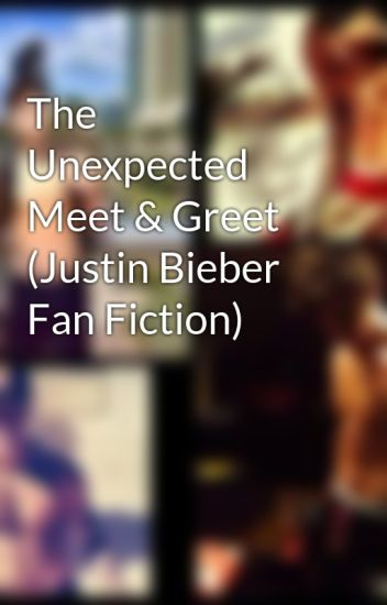 The unexpected meet greet justin bieber fan fiction the unexpected meet greet justin bieber fan fiction m4hsunfo