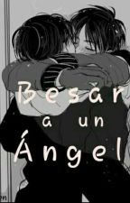 Besar a un Angel || Riren || ¡ADAPTACIÓN!  by Sugara13