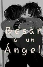 Besar a un Angel    Riren    ¡ADAPTACIÓN!  by Sugara13