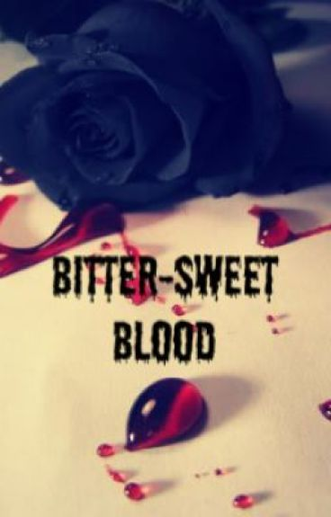 Bitter-Sweet Blood