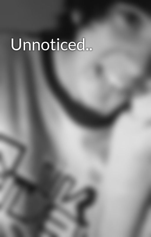 Unnoticed.. by _SladeBelongsToShay_