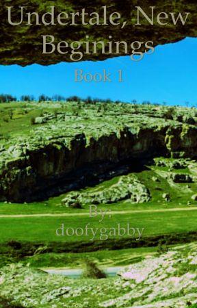 Undertale, New Beginnings. Book 1 by doofygabby